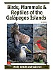 A Guide to the Birds, Mammals and Reptiles of the Galapagos Islands